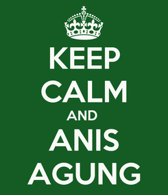 Poster: KEEP CALM AND  ANIS AGUNG