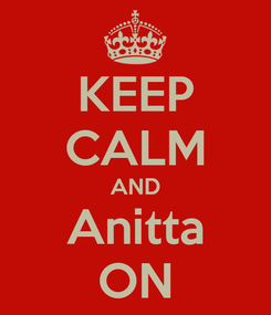 Poster: KEEP CALM AND Anitta ON