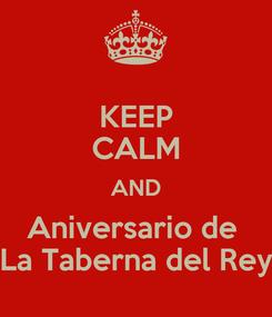 Poster: KEEP CALM AND Aniversario de  La Taberna del Rey