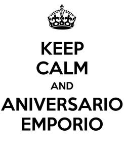 Poster: KEEP CALM AND ANIVERSARIO EMPORIO