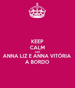Poster: KEEP CALM AND ANNA LIZ E ANNA VITÓRIA A BORDO