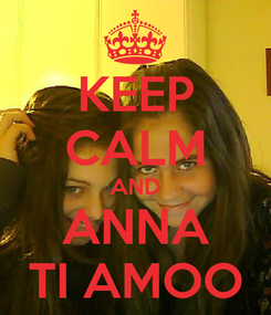 Poster: KEEP CALM AND ANNA TI AMOO