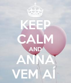 Poster: KEEP CALM AND ANNA VEM AÍ