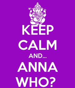Poster: KEEP CALM AND... ANNA WHO?