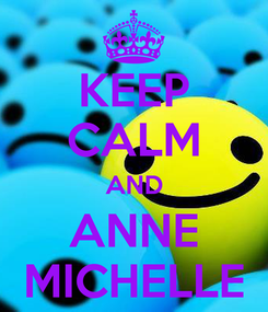 Poster: KEEP CALM AND ANNE MICHELLE