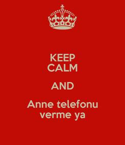 Poster: KEEP CALM AND Anne telefonu verme ya