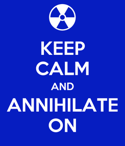 Poster: KEEP CALM AND ANNIHILATE ON
