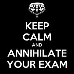 Poster: KEEP CALM AND ANNIHILATE YOUR EXAM