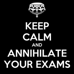 Poster: KEEP CALM AND ANNIHILATE YOUR EXAMS