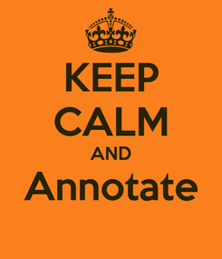 Poster: KEEP CALM AND Annotate