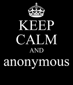 Poster: KEEP CALM AND anonymous