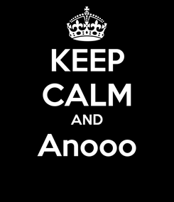 Poster: KEEP CALM AND Anooo
