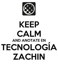 Poster: KEEP CALM AND ANOTATE EN TECNOLOGÍA ZACHIN