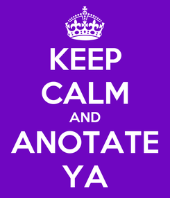 Poster: KEEP CALM AND ANOTATE YA
