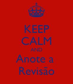 Poster: KEEP CALM AND Anote a  Revisão