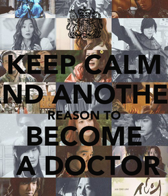 Poster: KEEP CALM AND ANOTHER REASON TO BECOME  A DOCTOR