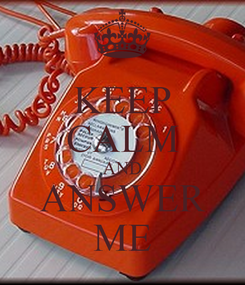 Poster: KEEP CALM AND ANSWER ME