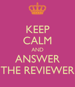 Poster: KEEP CALM AND ANSWER THE REVIEWER