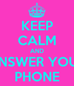 Poster: KEEP CALM AND ANSWER YOUR PHONE