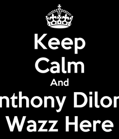 Poster: Keep Calm And Anthony Dilone Wazz Here