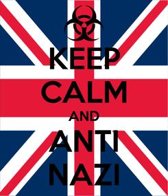 Poster: KEEP CALM AND ANTI NAZI