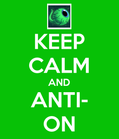 Poster: KEEP CALM AND ANTI- ON