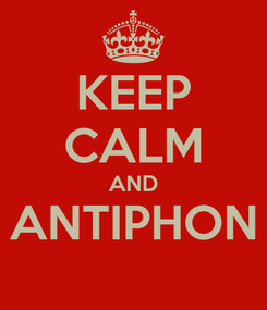 Poster: KEEP CALM AND ANTIPHON