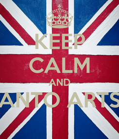 Poster: KEEP CALM AND ANTO ARTS