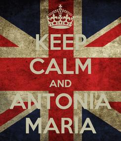 Poster: KEEP CALM AND ANTONIA MARIA
