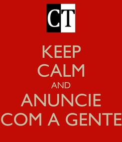 Poster: KEEP CALM AND ANUNCIE COM A GENTE