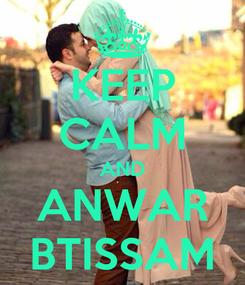 Poster: KEEP CALM AND ANWAR BTISSAM