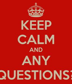 Poster: KEEP CALM AND ANY QUESTIONS?
