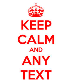 Poster: KEEP CALM AND ANY TEXT