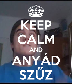 Poster: KEEP CALM AND ANYÁD SZŰZ