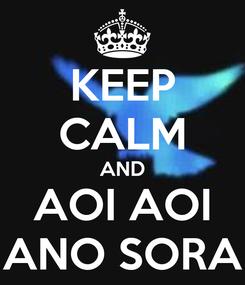 Poster: KEEP CALM AND AOI AOI ANO SORA