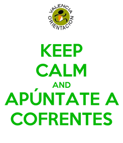 Poster: KEEP CALM AND APÚNTATE A COFRENTES