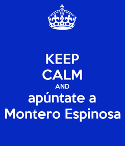 Poster: KEEP CALM AND apúntate a Montero Espinosa