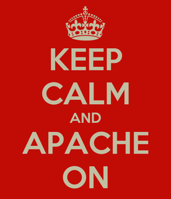 Poster: KEEP CALM AND APACHE ON
