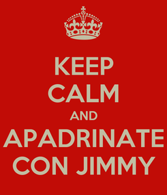Poster: KEEP CALM AND APADRINATE CON JIMMY