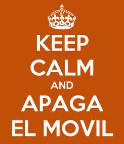 Poster: KEEP CALM AND APAGA EL MOVIL