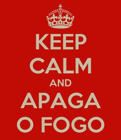 Poster: KEEP CALM AND APAGA O FOGO
