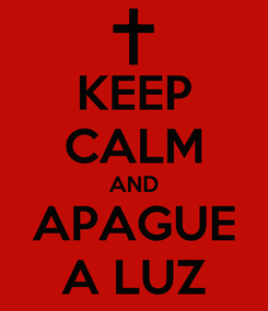 Poster: KEEP CALM AND APAGUE A LUZ