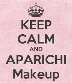 Poster: KEEP CALM AND APARICHI Makeup