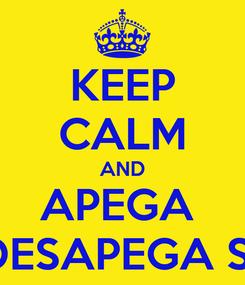 Poster: KEEP CALM AND APEGA  E DESAPEGA SJC