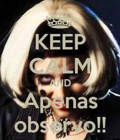 Poster: KEEP CALM AND Apenas observo!!