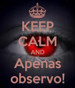 Poster: KEEP CALM AND Apenas observo!
