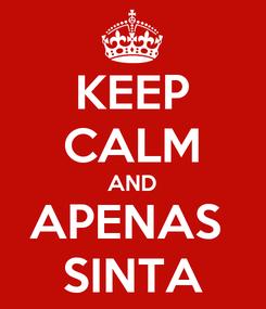 Poster: KEEP CALM AND APENAS  SINTA