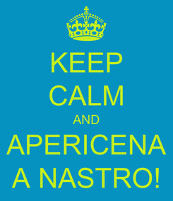 Poster: KEEP CALM AND APERICENA A NASTRO!