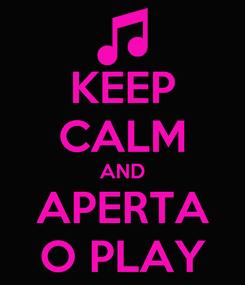 Poster: KEEP CALM AND APERTA O PLAY