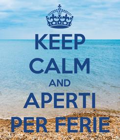 Poster: KEEP CALM AND APERTI PER FERIE